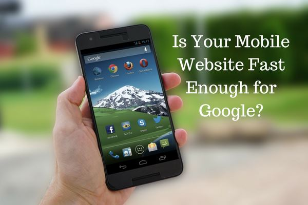 Is Your Mobile Website Fast Enough for Google?